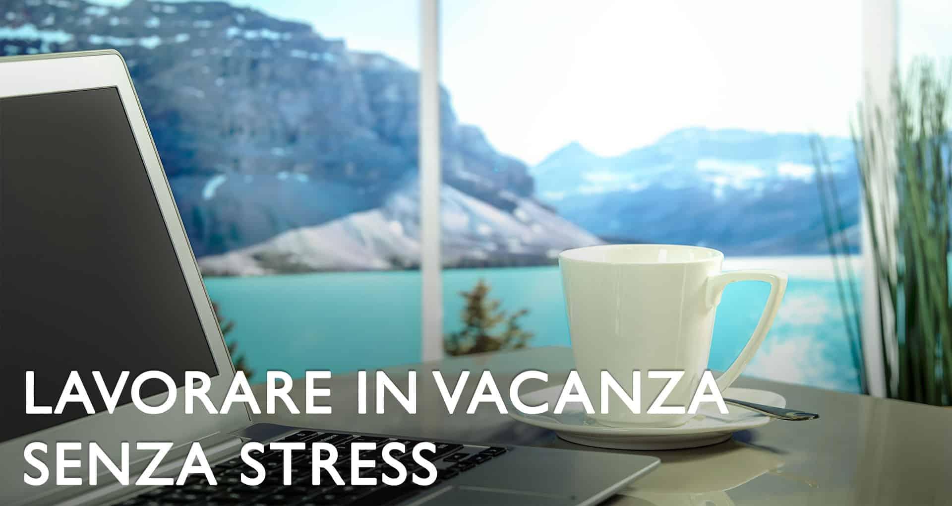 lavorare senza stress in vacanza
